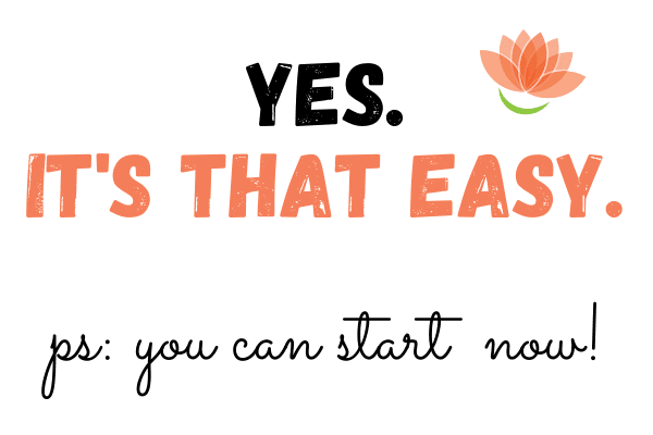 """Yes it's that easy"" in peach lettering next to our flower logo and then ""p.s. you can start now!"" written in black cursive writing."