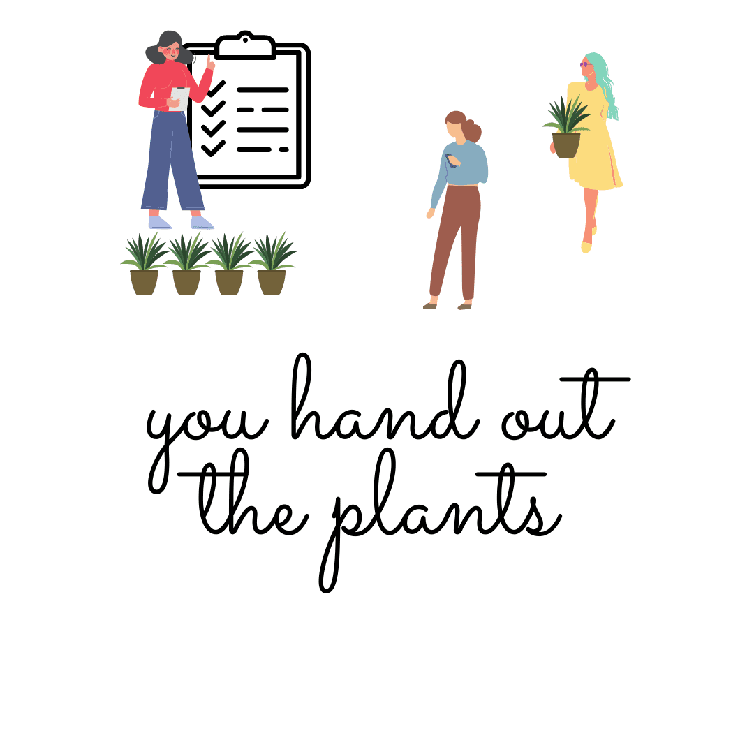 "Drawing of a women beside potted plants looking over a checklist with two other women picking up plants near the words ""You hand out the plants"" in black lettering."